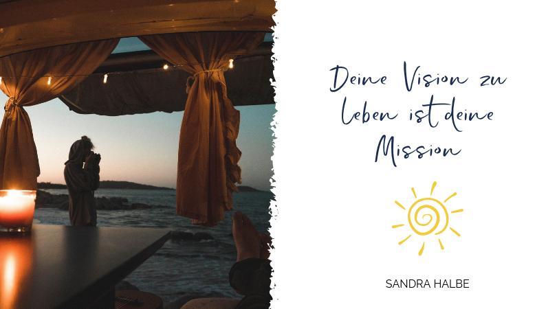 Deine Vision zu leben ist deine Mission