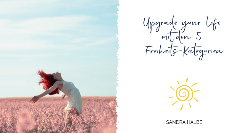 Upgrade your life mit den 5 Freiheits-Kategorien